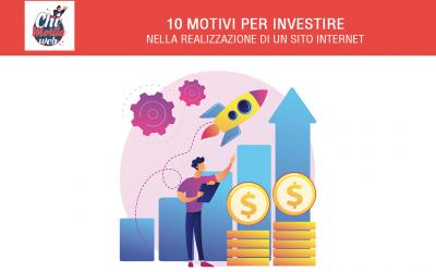 10 motivi per investire nella realizzazione di un sito Internet